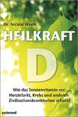 Heilkraft D. Wie das Sonnen- hormon vor Herzinfarkt, Krebs und anderen Zivilisations- krankheiten schützt Dr. Nicolai Worm