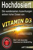 Hochdosiert: Die wundersamen Auswirkungen extrem hoher Dosen von Vitamin D3 Jeff T. Bowles, Peter Hiess