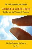 Gesund in sieben Tagen. Erfolge mit der Vitamin-D Therapie, Raimund von Helden
