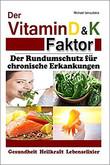 Der Vitamin D & K Faktor. Der Rundumschutz für chronische Erkrankungen, Michael Iatroudakis